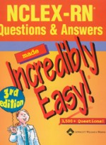 NCLEX-RN Questions & Answers made Incredibly Easy! (3e)