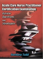 Acute Care Nurse Practitioner Certification Examination: Review Questions and Strategies