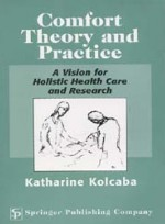 Comfort Theory and Practice: A Vision for Holistic Health Care Research