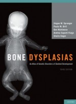 Bone Dysplasias: An Atlas of Genetic Disorders of Skeletal Development, 3/e